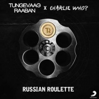 TUNGEVAAG & RAABAN/CHARLIE WHO - RUSSIAN ROULETTE